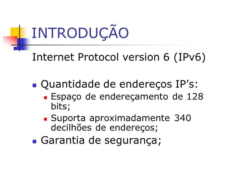 INTRODUÇÃO Internet Protocol version 6 (IPv6)