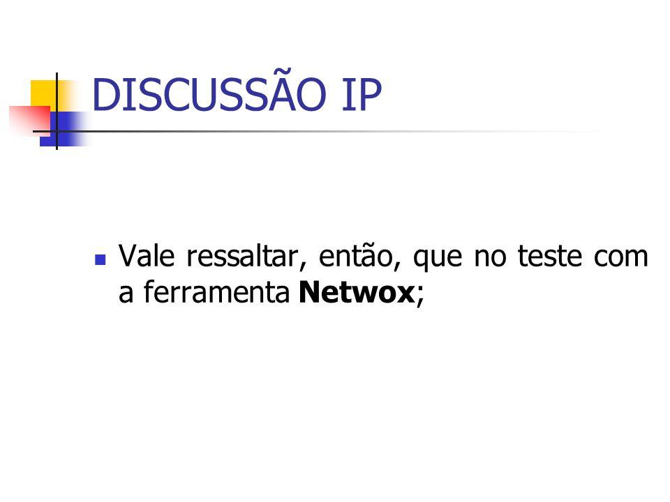 DISCUSSÃO IP Vale ressaltar, então, que no teste com a ferramenta Netwox;