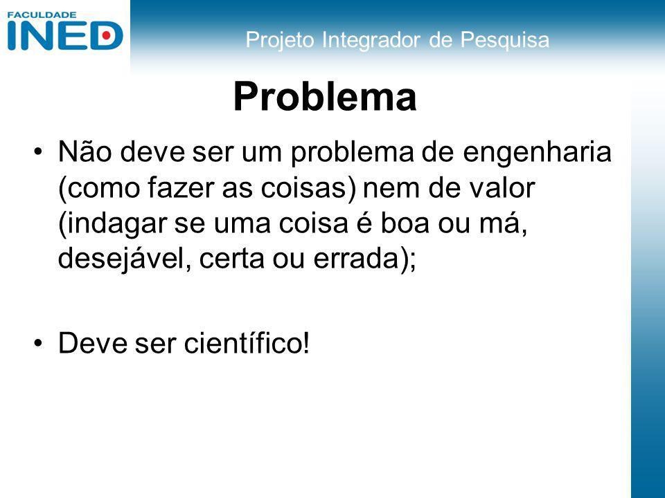 Problema Não deve ser um problema de engenharia (como fazer as coisas) nem de valor (indagar se uma coisa é boa ou má, desejável, certa ou errada);