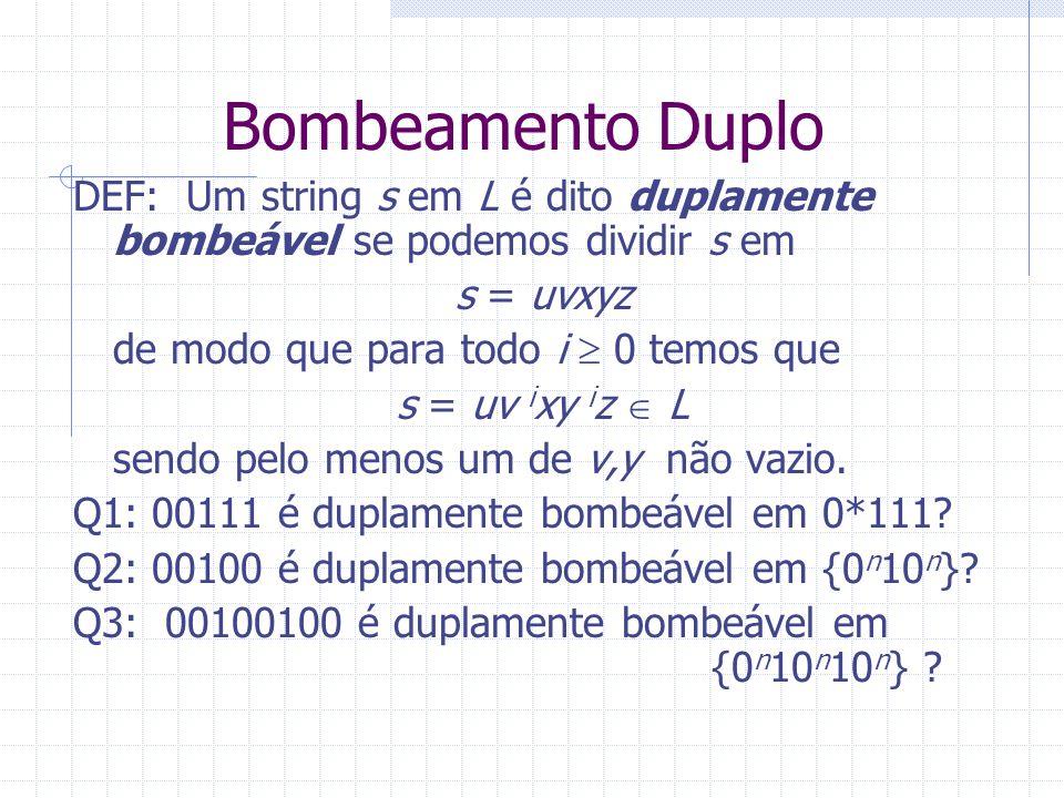 Bombeamento Duplo DEF: Um string s em L é dito duplamente bombeável se podemos dividir s em. s = uvxyz.
