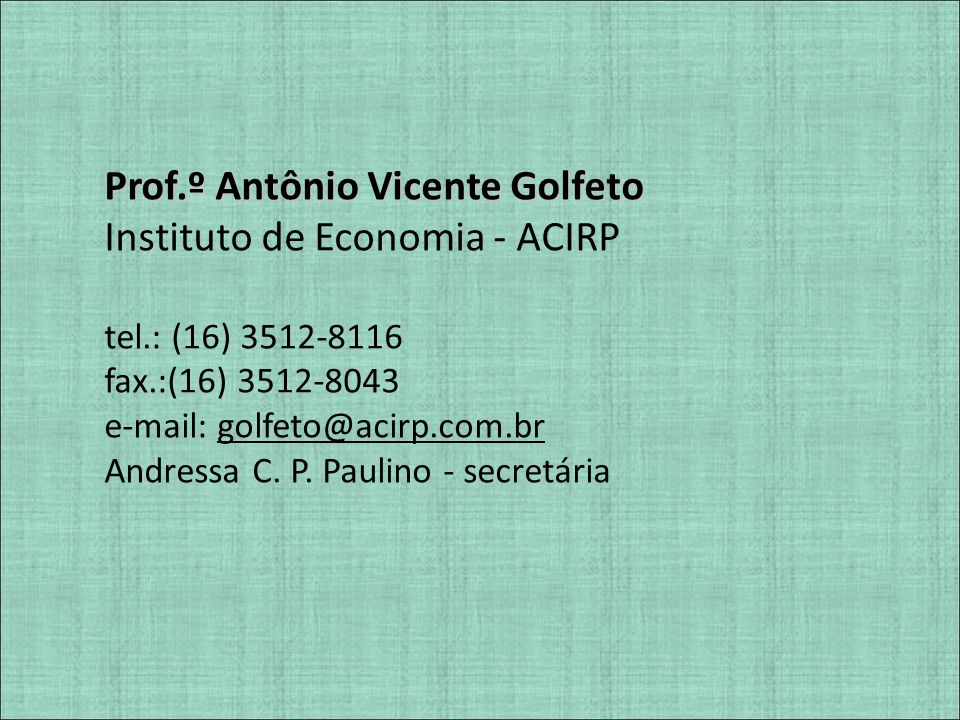 Prof.º Antônio Vicente Golfeto Instituto de Economia - ACIRP