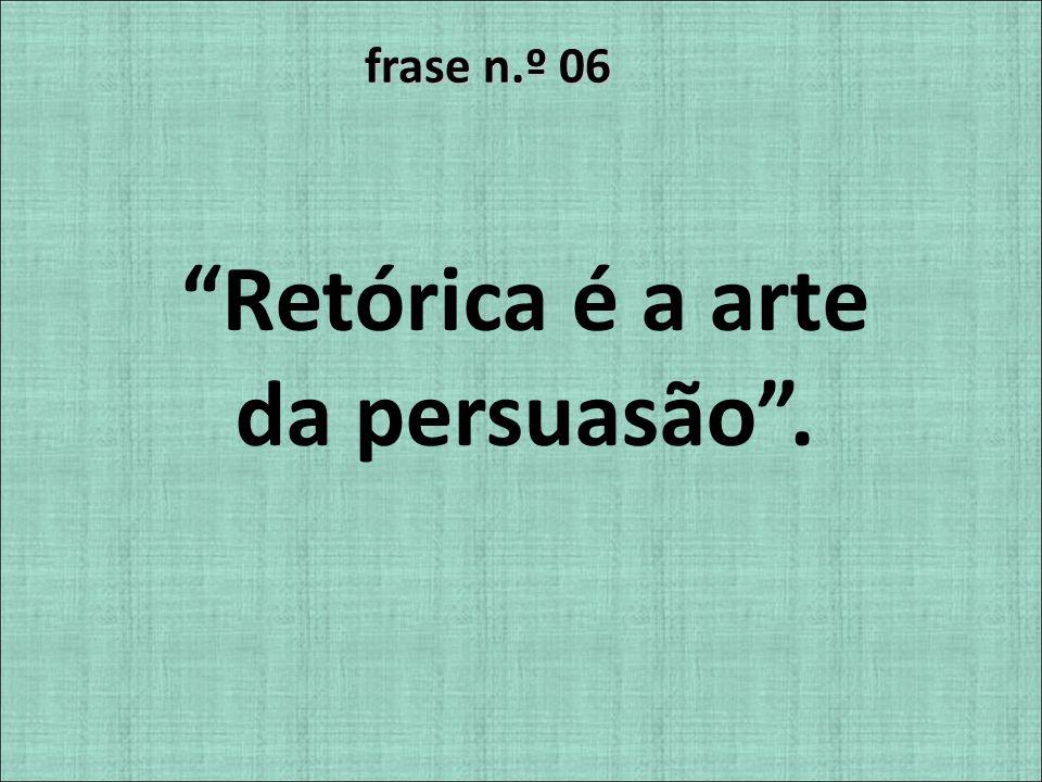 Retórica é a arte da persuasão .
