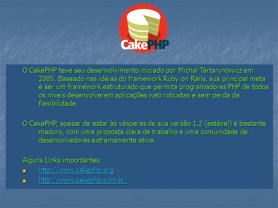 O CakePHP teve seu desenvolvimento iniciado por Michal Tartarynowicz em 2005. Baseado nas idéias do framework Ruby on Rails, sua principal meta é ser um framework estruturado que permita programadores PHP de todos os níveis desenvolverem aplicações web robustas e sem perda de flexibilidade.