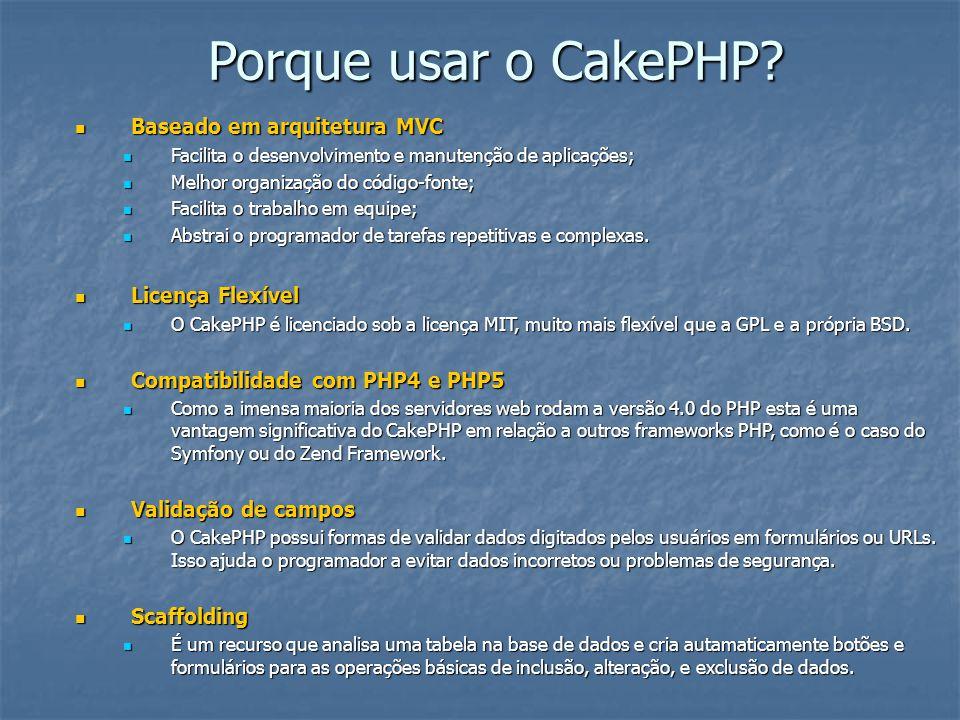 Porque usar o CakePHP Baseado em arquitetura MVC Licença Flexível