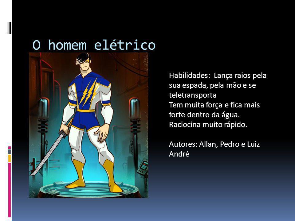 O homem elétrico Habilidades: Lança raios pela sua espada, pela mão e se teletransporta Tem muita força e fica mais forte dentro da água.