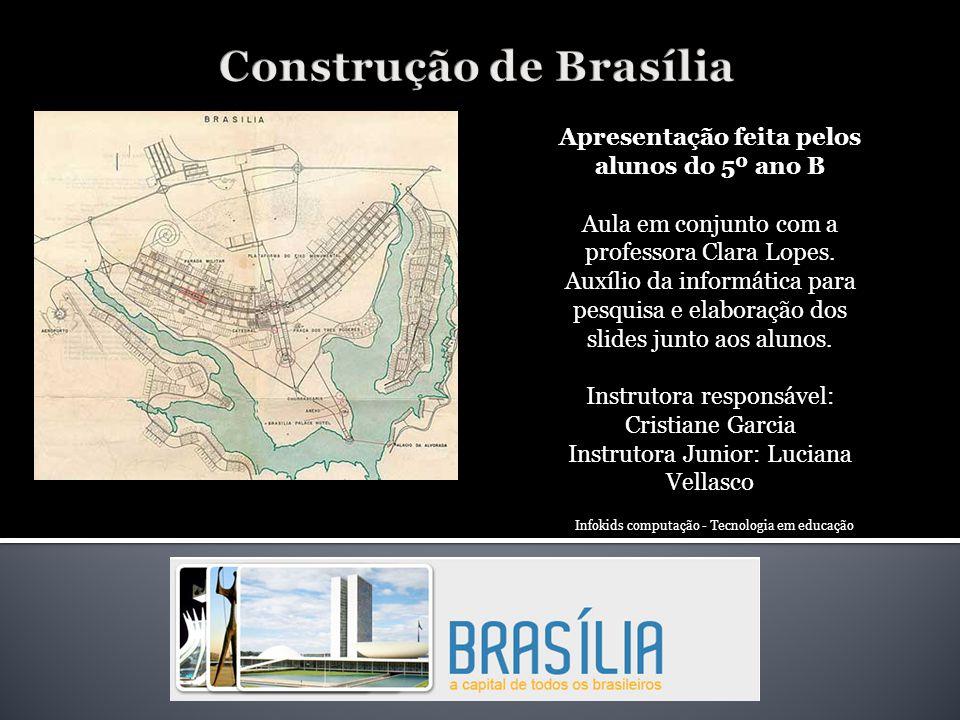 Construção de Brasília Apresentação feita pelos alunos do 5º ano B