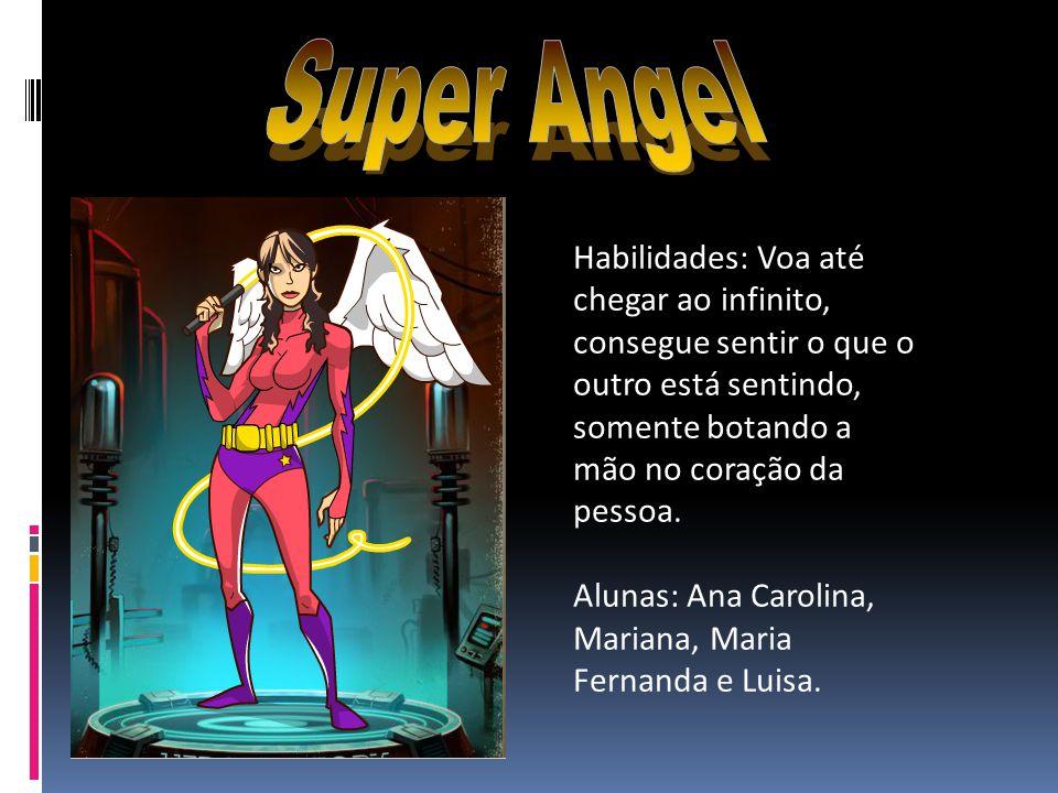 Super Angel Habilidades: Voa até chegar ao infinito, consegue sentir o que o outro está sentindo, somente botando a mão no coração da pessoa.