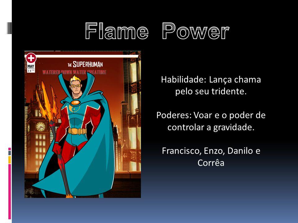 Flame Power Habilidade: Lança chama pelo seu tridente.
