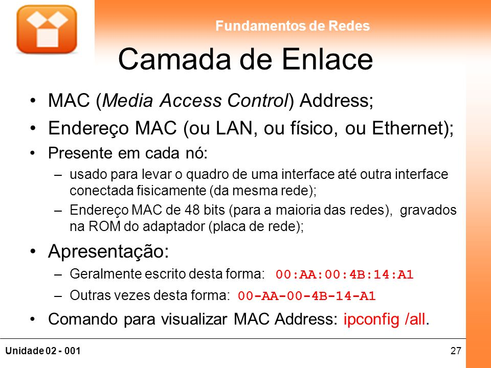 Camada de Enlace MAC (Media Access Control) Address;