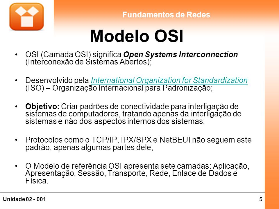 Modelo OSI OSI (Camada OSI) significa Open Systems Interconnection (Interconexão de Sistemas Abertos);