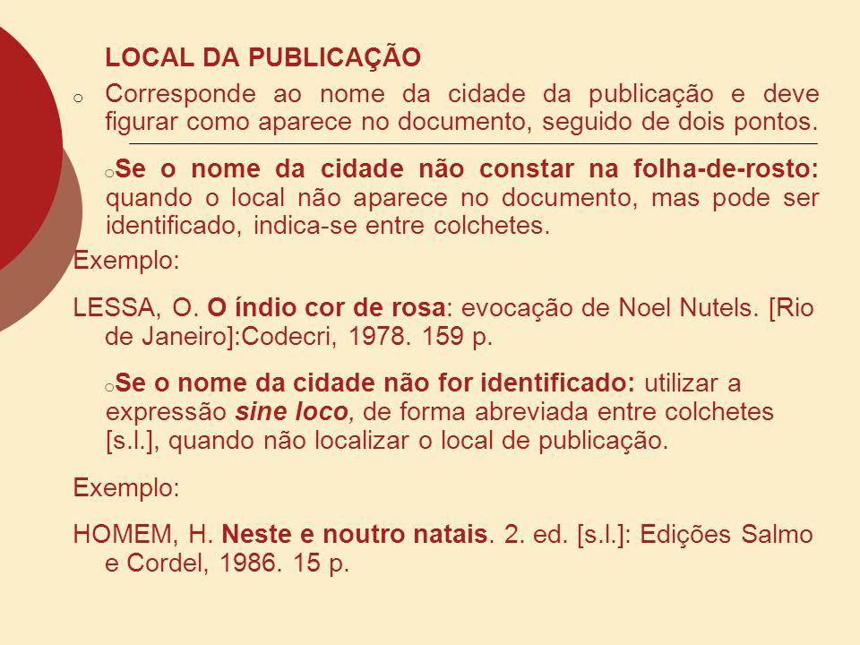 LOCAL DA PUBLICAÇÃO Corresponde ao nome da cidade da publicação e deve figurar como aparece no documento, seguido de dois pontos.