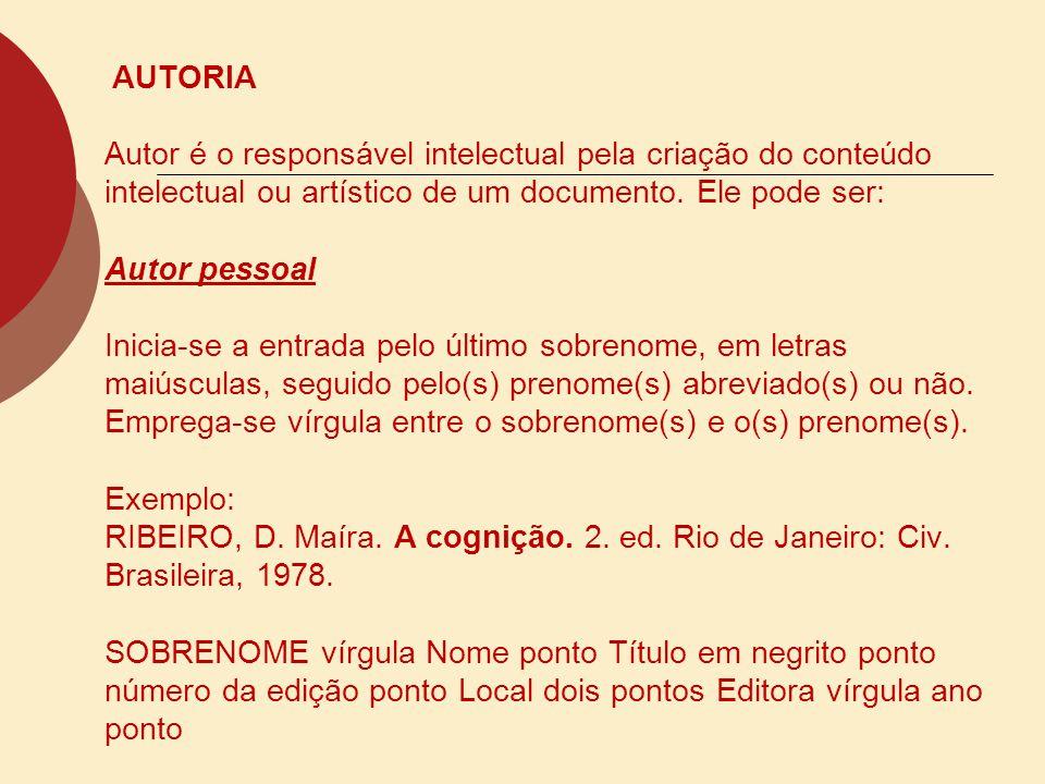 AUTORIA Autor é o responsável intelectual pela criação do conteúdo intelectual ou artístico de um documento.
