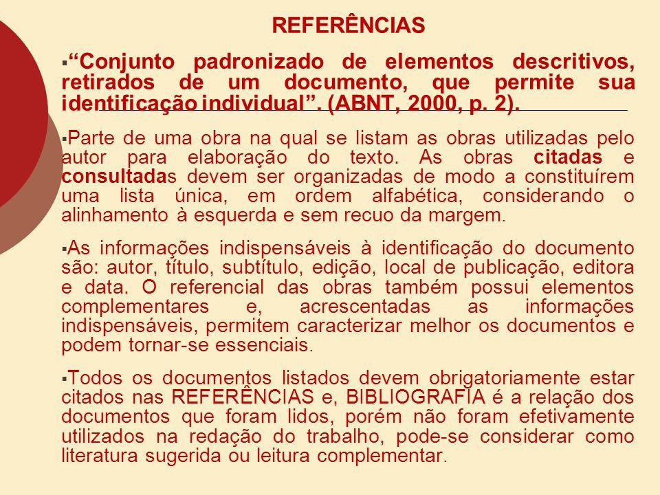 REFERÊNCIAS Conjunto padronizado de elementos descritivos, retirados de um documento, que permite sua identificação individual . (ABNT, 2000, p. 2).
