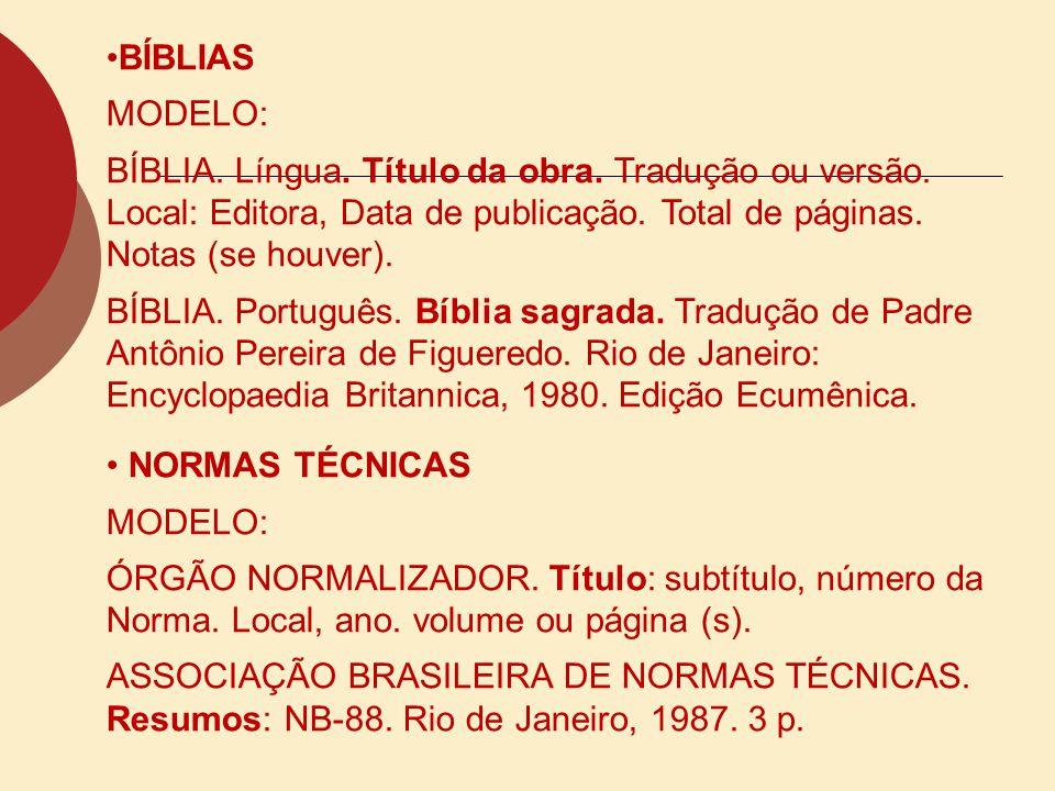 BÍBLIAS MODELO: BÍBLIA. Língua. Título da obra. Tradução ou versão. Local: Editora, Data de publicação. Total de páginas. Notas (se houver).