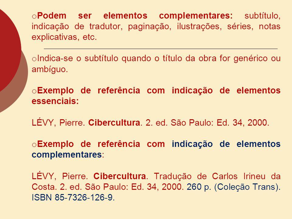 Podem ser elementos complementares: subtítulo, indicação de tradutor, paginação, ilustrações, séries, notas explicativas, etc.