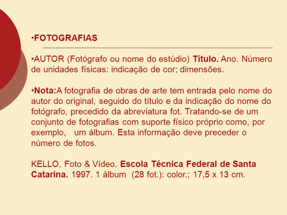 FOTOGRAFIAS AUTOR (Fotógrafo ou nome do estúdio) Título. Ano. Número de unidades físicas: indicação de cor; dimensões.
