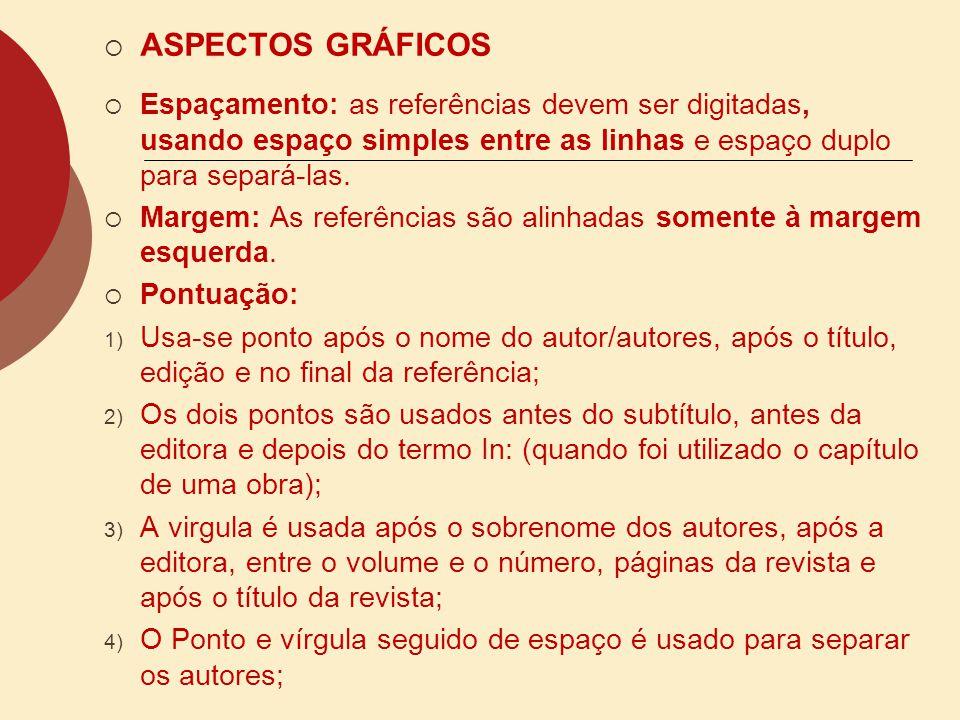 ASPECTOS GRÁFICOS Espaçamento: as referências devem ser digitadas, usando espaço simples entre as linhas e espaço duplo para separá-las.
