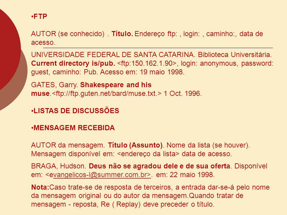 FTP AUTOR (se conhecido) . Título. Endereço ftp: , login: , caminho:, data de acesso.