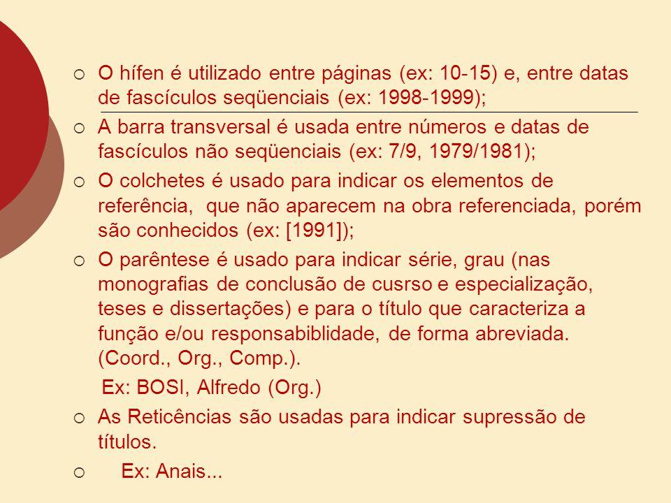 O hífen é utilizado entre páginas (ex: 10-15) e, entre datas de fascículos seqüenciais (ex: 1998-1999);
