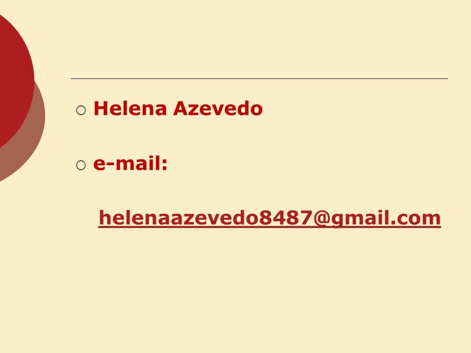 Helena Azevedo e-mail: helenaazevedo8487@gmail.com
