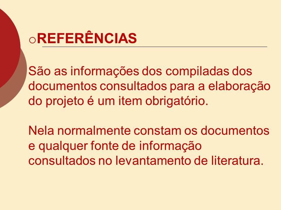 REFERÊNCIAS São as informações dos compiladas dos documentos consultados para a elaboração do projeto é um item obrigatório.