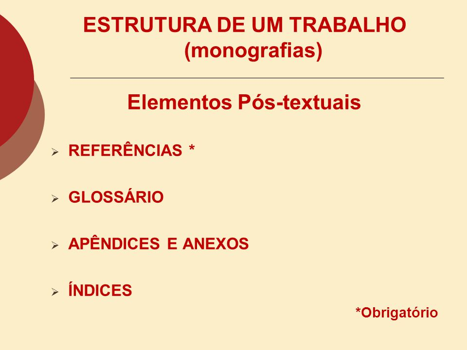 ESTRUTURA DE UM TRABALHO (monografias) Elementos Pós-textuais