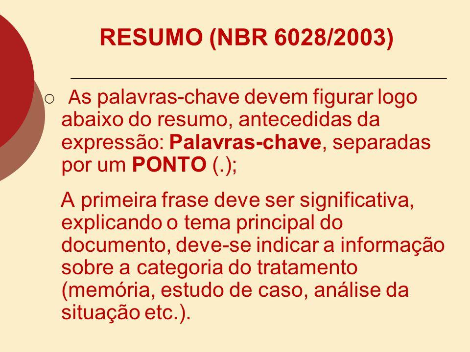 RESUMO (NBR 6028/2003) As palavras-chave devem figurar logo abaixo do resumo, antecedidas da expressão: Palavras-chave, separadas por um PONTO (.);
