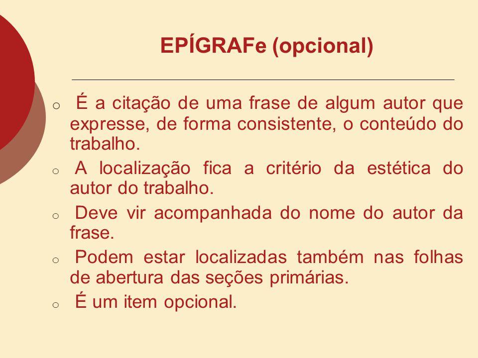 EPÍGRAFe (opcional) É a citação de uma frase de algum autor que expresse, de forma consistente, o conteúdo do trabalho.