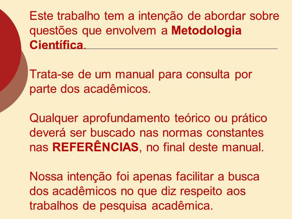 Este trabalho tem a intenção de abordar sobre questões que envolvem a Metodologia Científica.