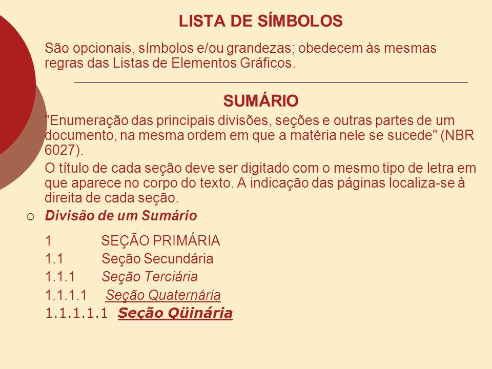 LISTA DE SÍMBOLOS São opcionais, símbolos e/ou grandezas; obedecem às mesmas regras das Listas de Elementos Gráficos.