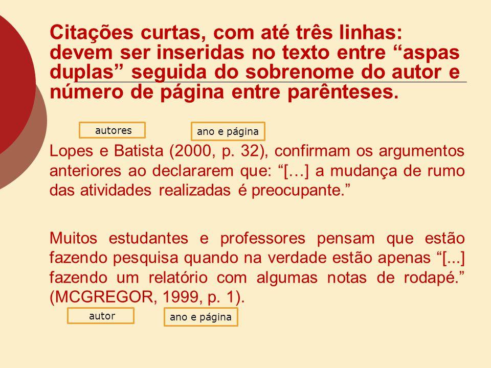 Citações curtas, com até três linhas: devem ser inseridas no texto entre aspas duplas seguida do sobrenome do autor e número de página entre parênteses.