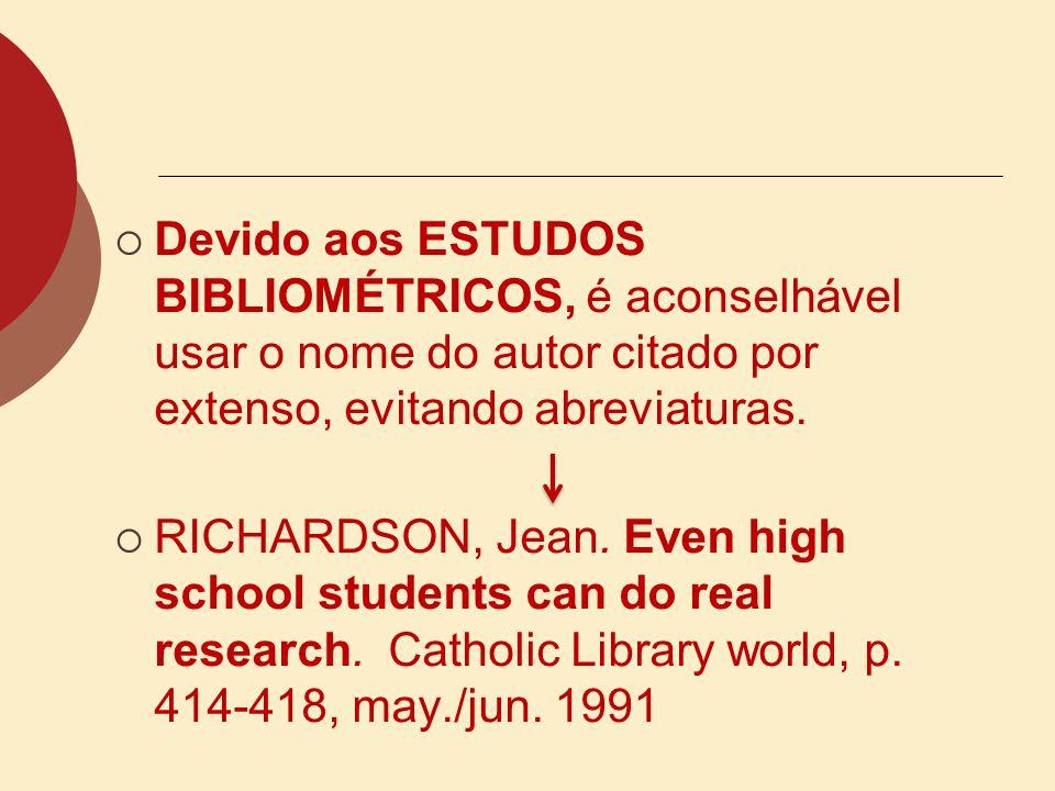 Devido aos ESTUDOS BIBLIOMÉTRICOS, é aconselhável usar o nome do autor citado por extenso, evitando abreviaturas.
