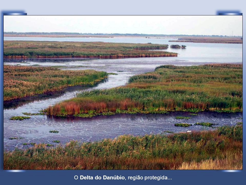 O Delta do Danúbio, região protegida...