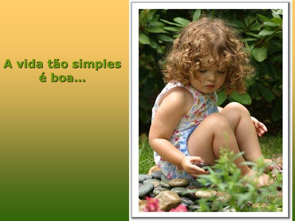 A vida tão simples é boa...