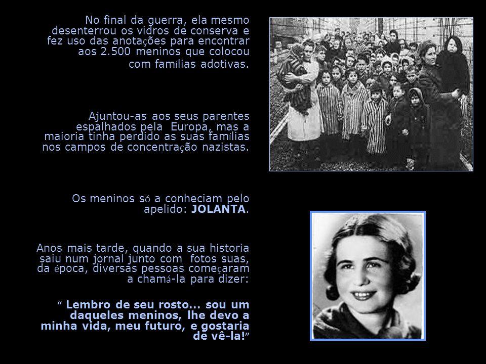 No final da guerra, ela mesmo desenterrou os vidros de conserva e fez uso das anotações para encontrar aos 2.500 meninos que colocou