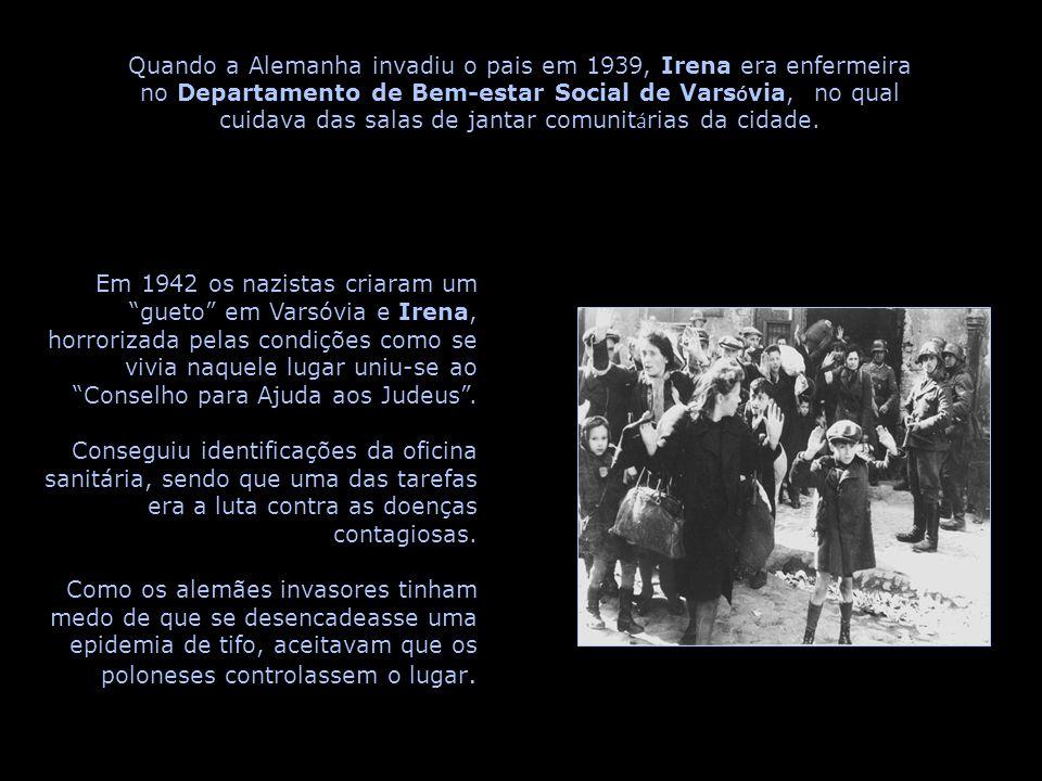Quando a Alemanha invadiu o pais em 1939, Irena era enfermeira no Departamento de Bem-estar Social de Varsóvia, no qual cuidava das salas de jantar comunitárias da cidade.