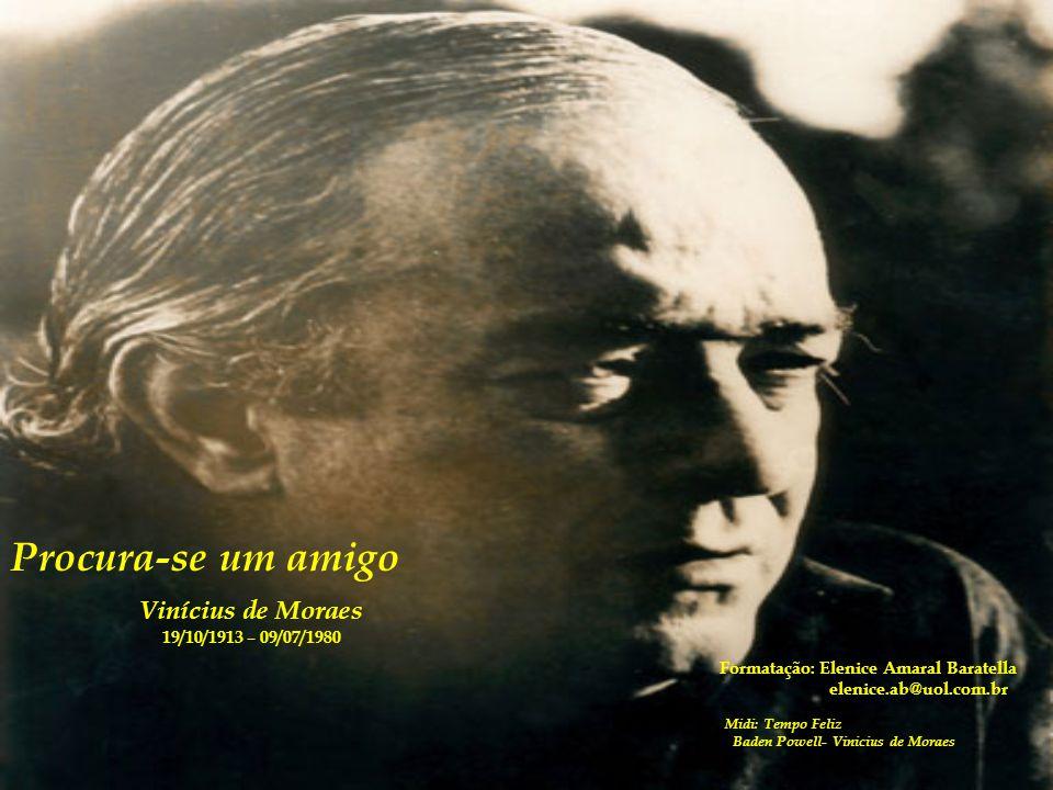 Procura-se um amigo Vinícius de Moraes 19/10/1913 – 09/07/1980