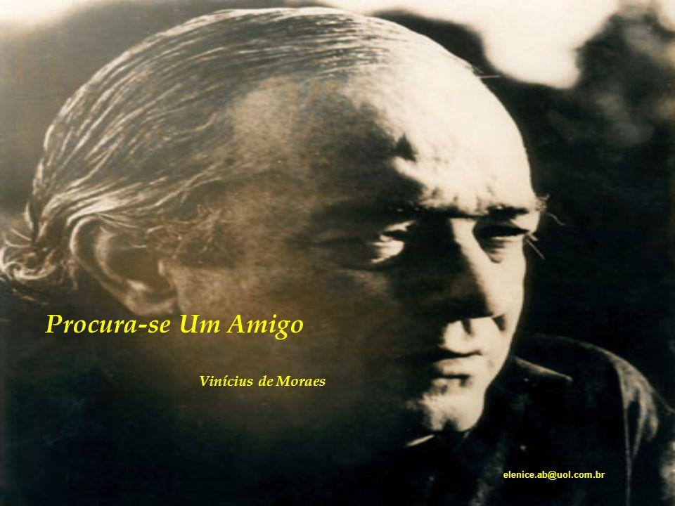 Procura-se Um Amigo Vinícius de Moraes elenice.ab@uol.com.br