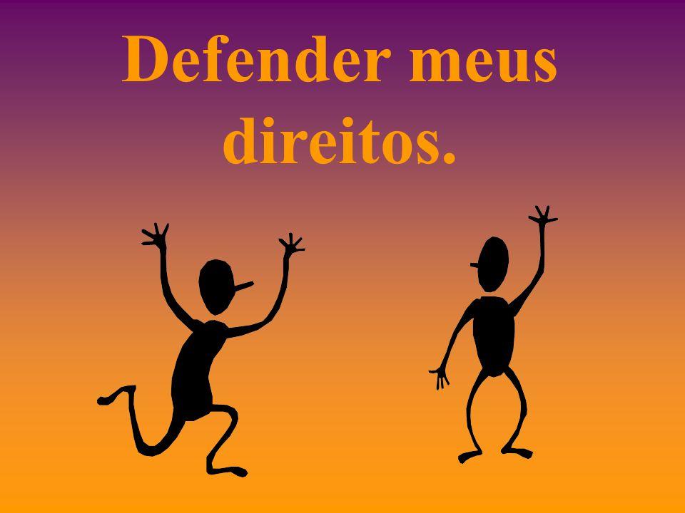 Defender meus direitos.