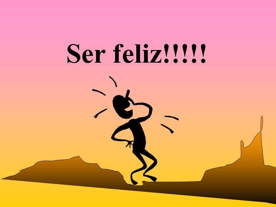 Ser feliz!!!!!