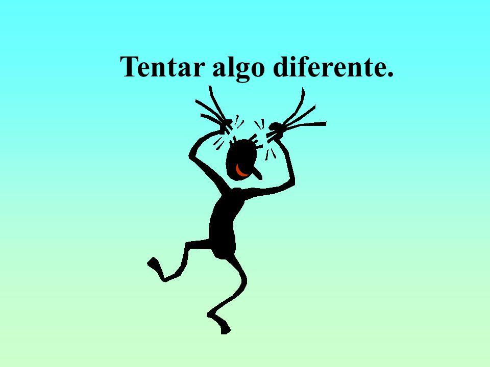 Tentar algo diferente.