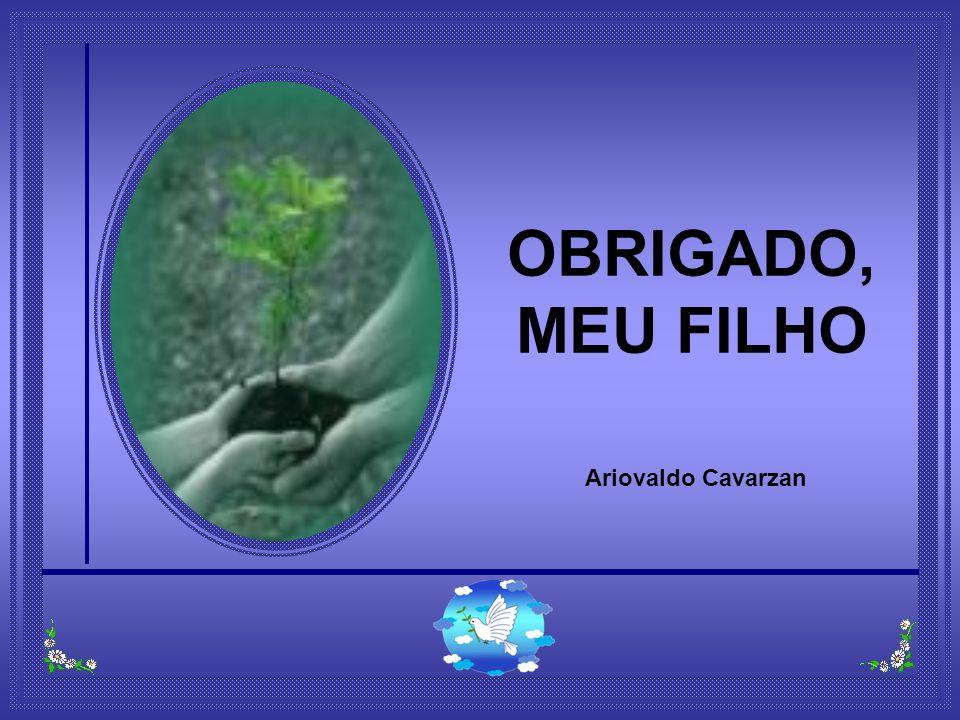 OBRIGADO, MEU FILHO Ariovaldo Cavarzan