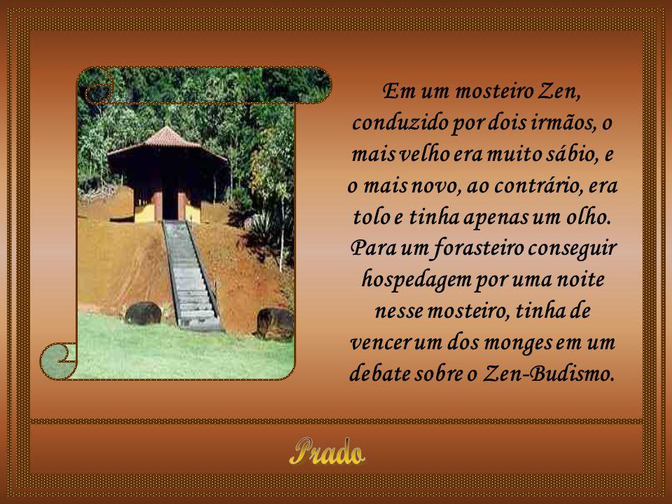 Em um mosteiro Zen, conduzido por dois irmãos, o mais velho era muito sábio, e o mais novo, ao contrário, era tolo e tinha apenas um olho.