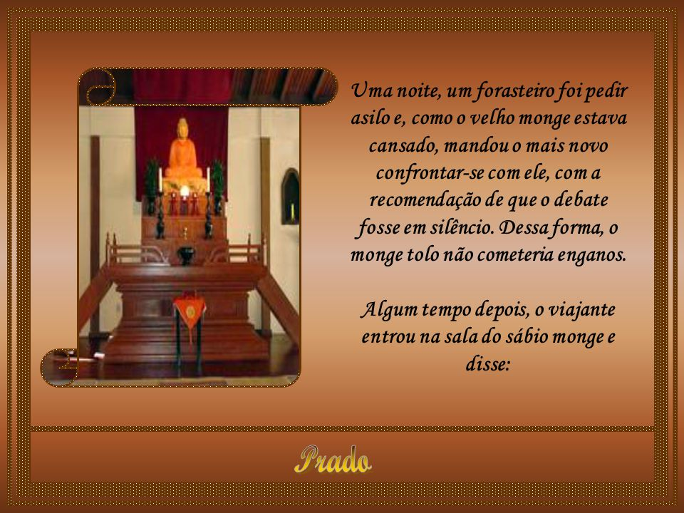Algum tempo depois, o viajante entrou na sala do sábio monge e disse:
