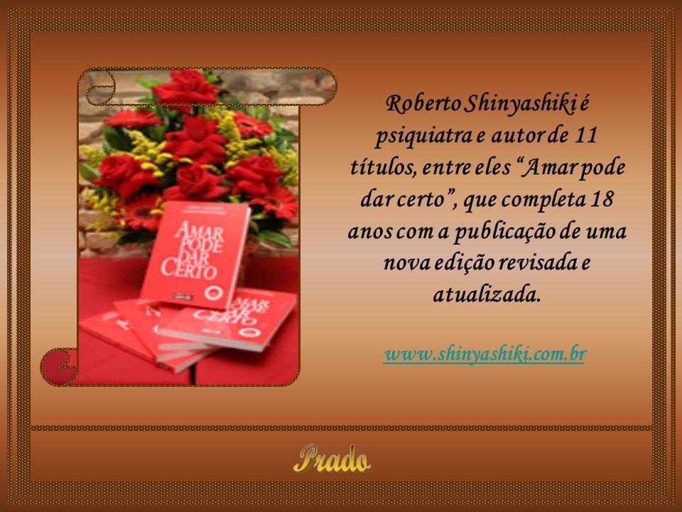 Roberto Shinyashiki é psiquiatra e autor de 11 títulos, entre eles Amar pode dar certo , que completa 18 anos com a publicação de uma nova edição revisada e atualizada.