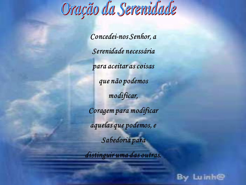 Oração da Serenidade Concedei-nos Senhor, a Serenidade necessária