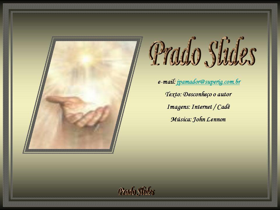 Prado Slides e-mail: jpamador@superig.com.br Texto: Desconheço o autor