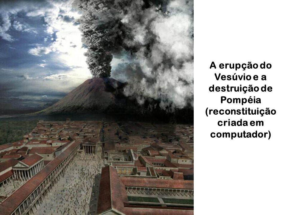 A erupção do Vesúvio e a destruição de Pompéia (reconstituição criada em computador)