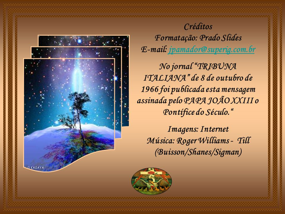 Créditos Formatação: Prado Slides E-mail: jpamador@superig.com.br