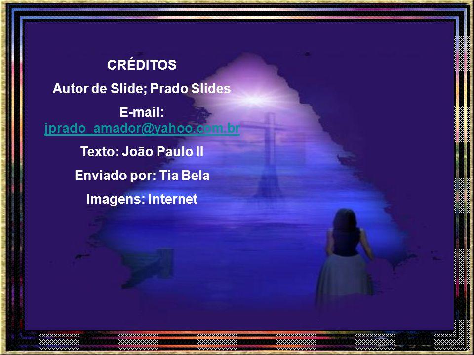Autor de Slide; Prado Slides E-mail: jprado_amador@yahoo.com.br